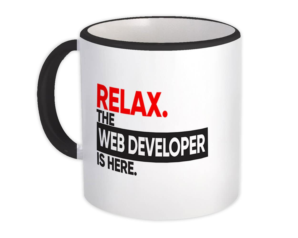 Relax The WEB DEVELOPER is here : Gift Mug Occupation Profession Work Office