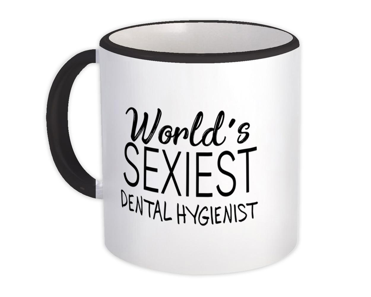 Worlds Sexiest DENTAL HYGIENIST : Gift Mug Profession Work Friend Coworker