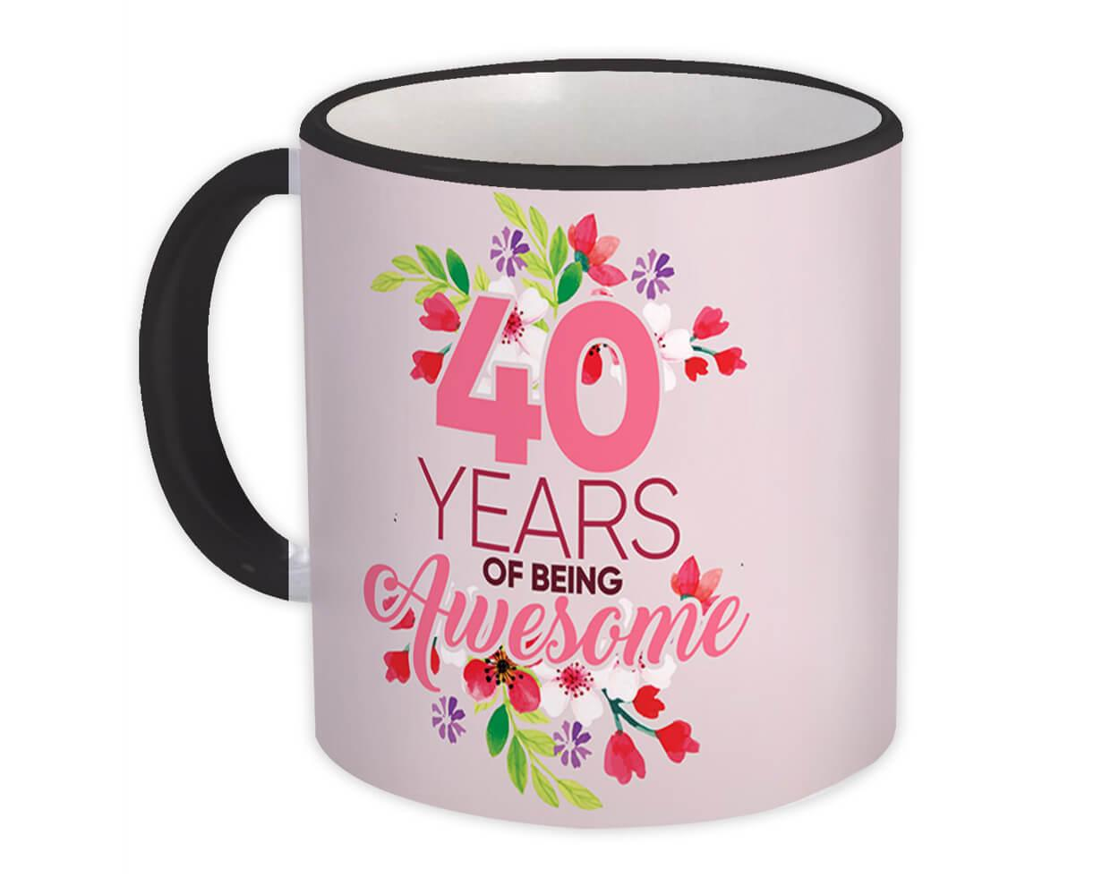 40 Years of Being Awesome : Gift Mug 40th Birthday Flower Girl Female Women Happy Cute
