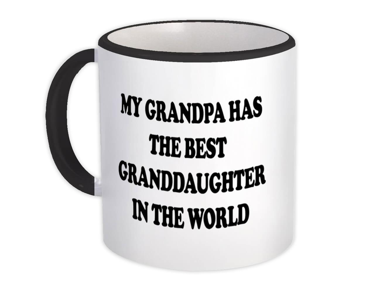 My Grandpa Has The Best Granddaughter In The World : Gift Mug Birthday