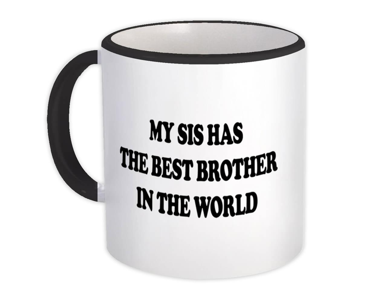 My Sis Has The Best Brother In The World : Gift Mug Brother Sister Family Birthday
