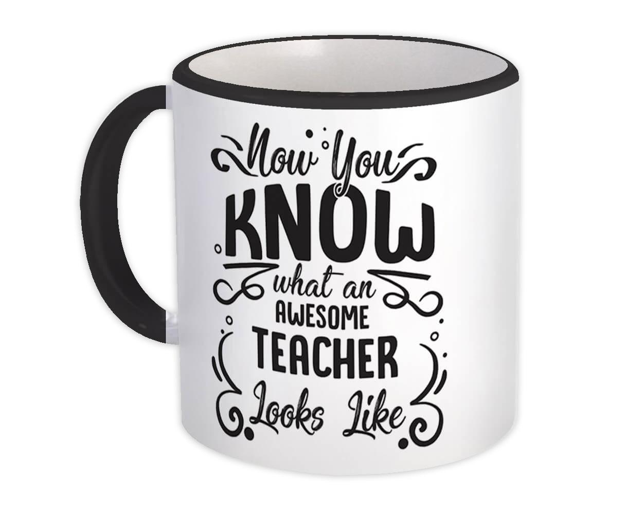 Now you Know What an Awesome TEACHER Looks : Gift Mug Occupation Coworker Work Job