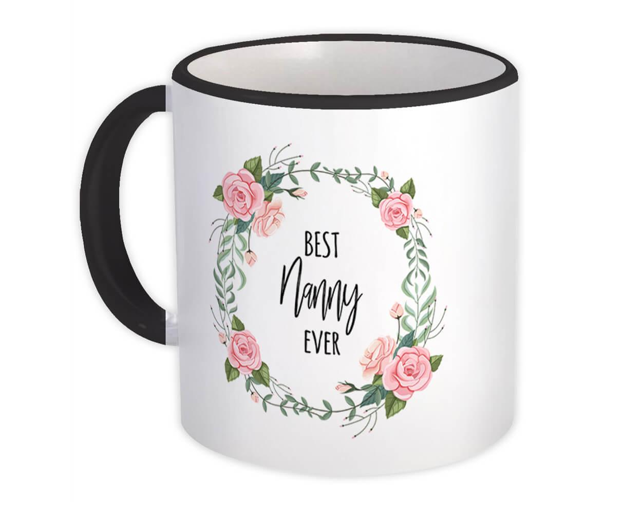 Best NANNY Ever : Gift Mug Flowers Floral Coworker Birthday Occupation