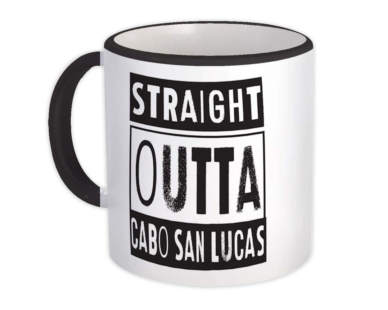 Straight Outta Cabo San Lucas : Gift Mug Beach Travel Souvenir Country Mexico