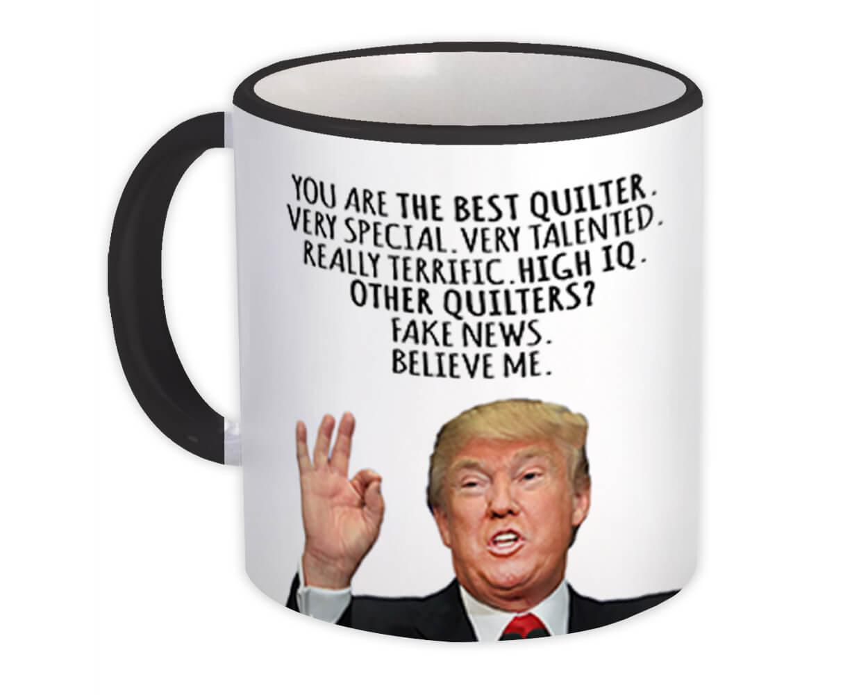 QUILTER Funny Trump : Gift Mug Best QUILTER Birthday Christmas Jobs