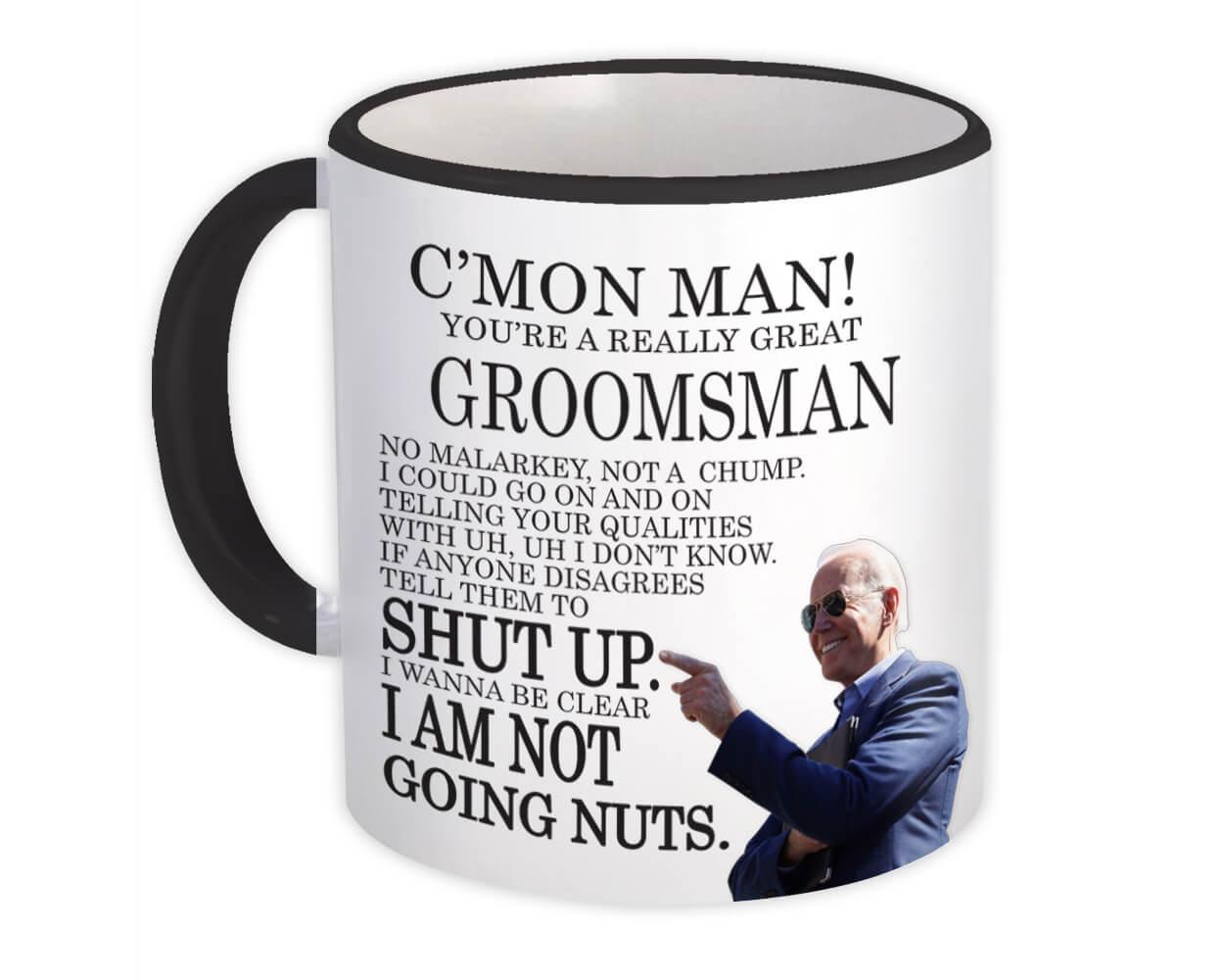 GROOMSMAN Funny Biden : Gift Mug Great Gag Gift Joe Biden Humor Family Jobs Christmas Best President Birthday