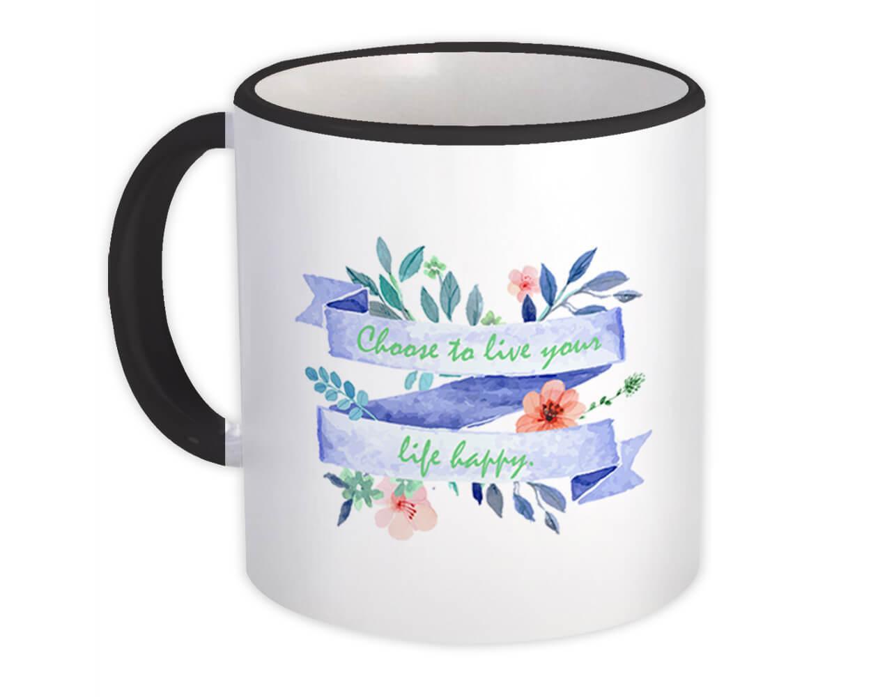 Choose to Live Happy : Gift Mug Quote Inspirational Decor