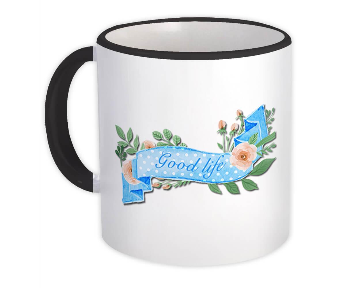 Good Life : Gift Mug Banner Flower Quote Inspirational Decor