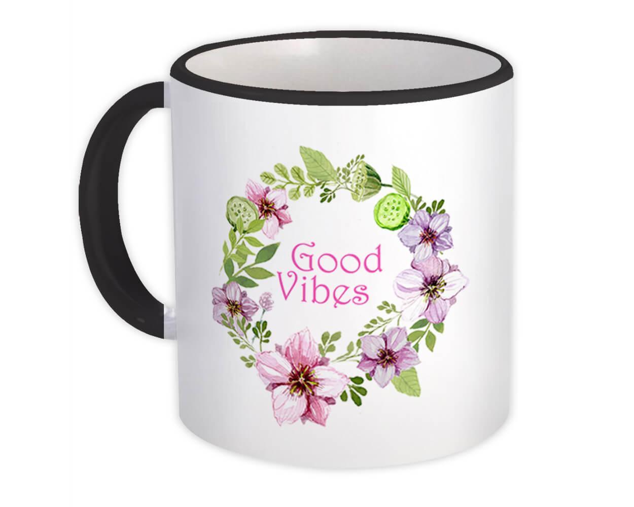 Good Vibes : Gift Mug Quote Inspirational Decor Floral