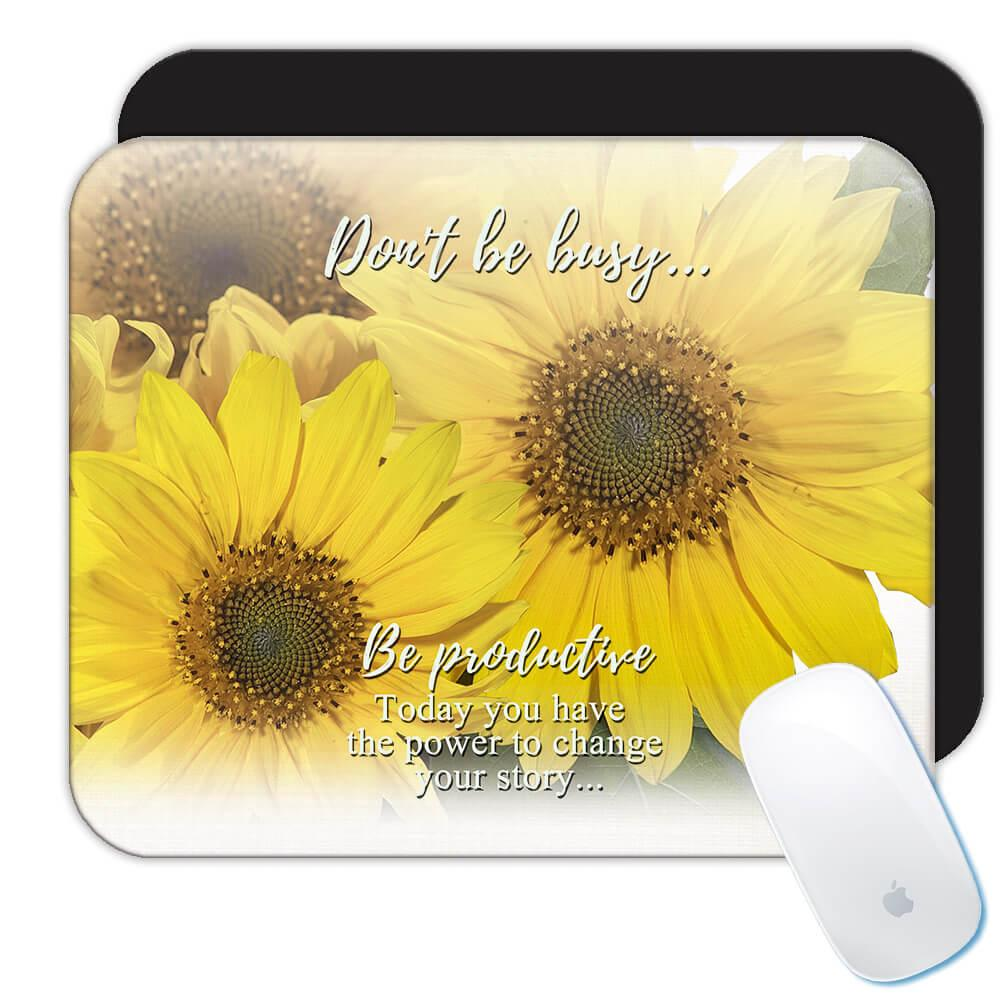 Sunflower Be Productive : Gift Mousepad Flower Floral Yellow Decor Inspirational