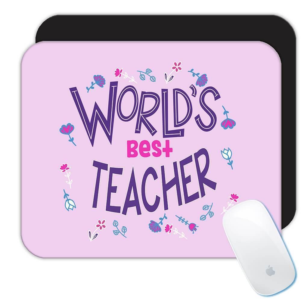 Worlds Best TEACHER : Gift Mousepad Great Floral Profession Coworker Work Job