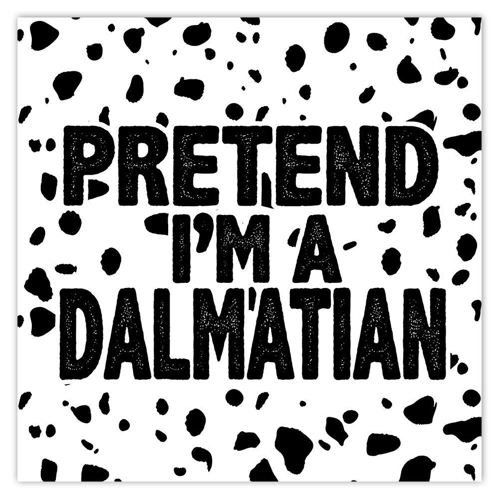 Pretend I am a Dalmatian : Gift Sticker Dog Funny Pet Pattern Dogs Lover