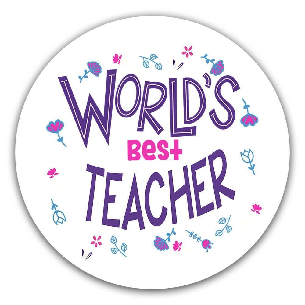 Worlds Best TEACHER : Gift Sticker Great Floral Profession Coworker Work Job