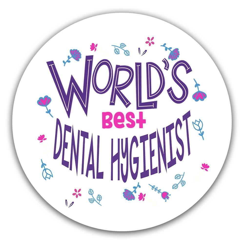 Worlds Best DENTAL HYGIENIST : Gift Sticker Great Floral Profession Coworker Work
