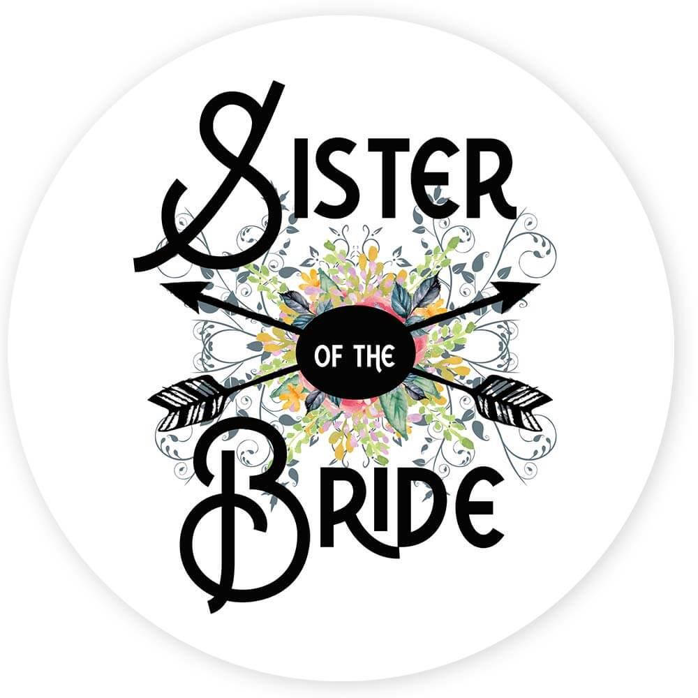 Sister Of the Bride : Gift Sticker Wedding Favors Bachelorette Bridal Party Engagement