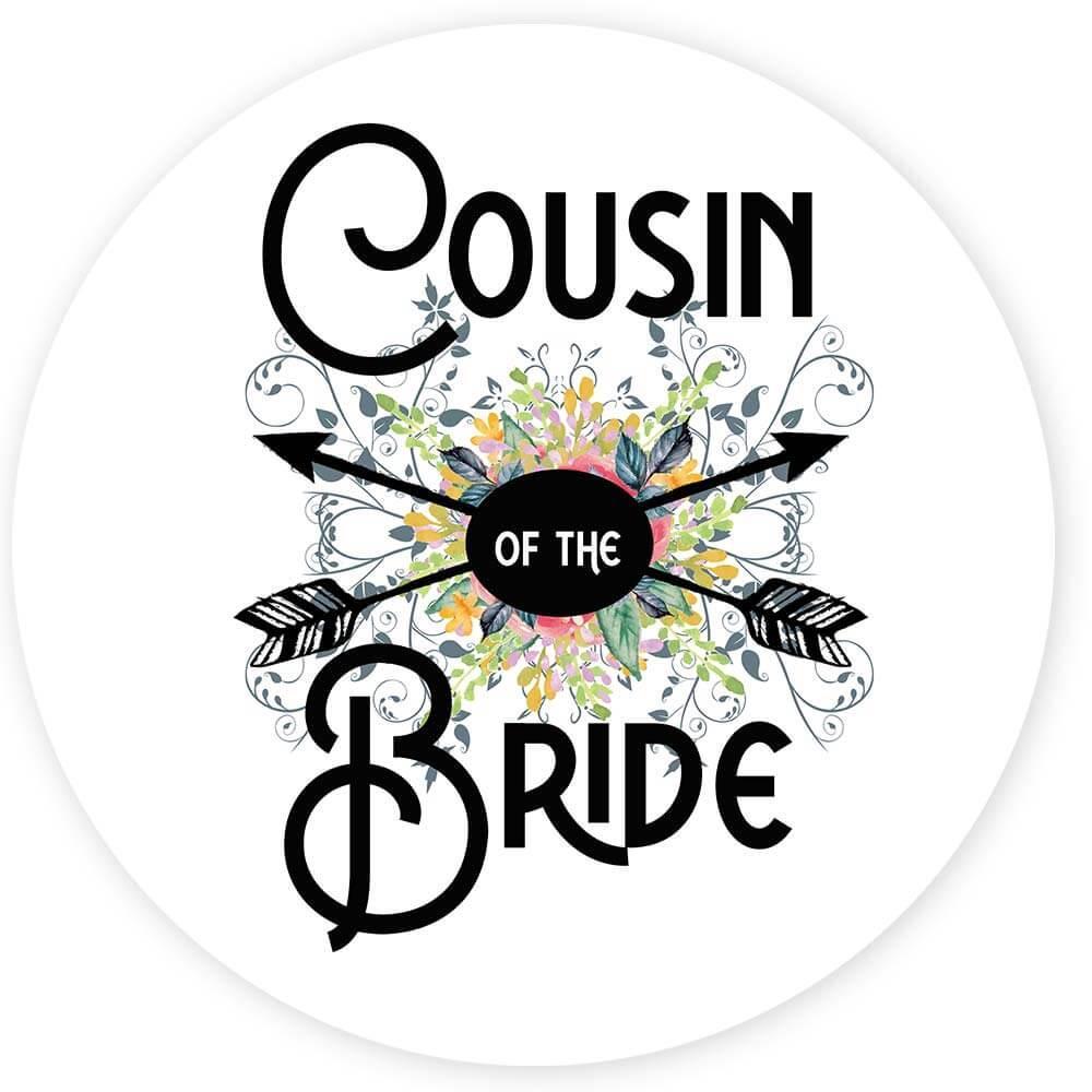 Cousin Of the Bride : Gift Sticker Wedding Favors Bachelorette Bridal Party Engagement