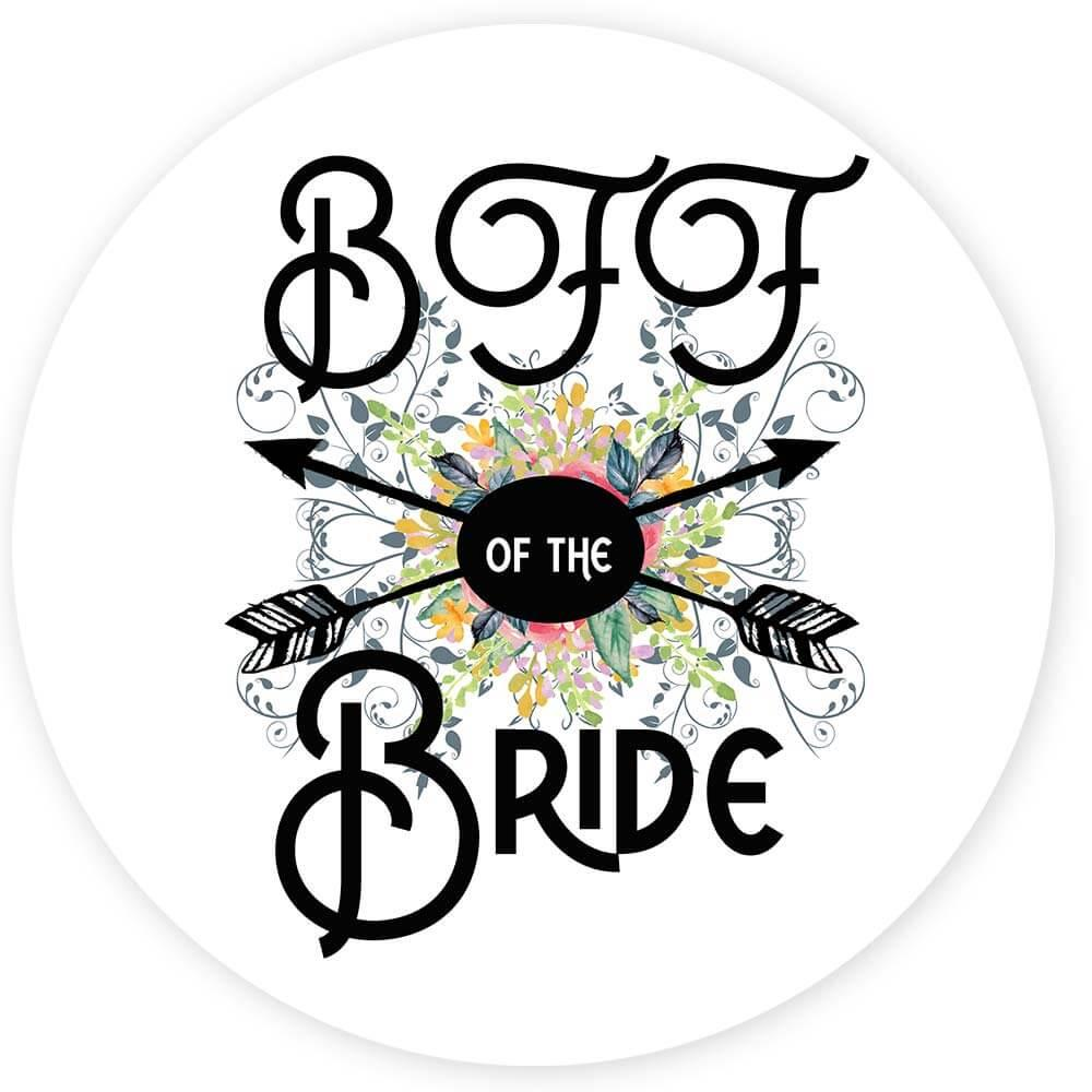 BFF Of the Bride : Gift Sticker Wedding Favors Bachelorette Bridal Party Engagement
