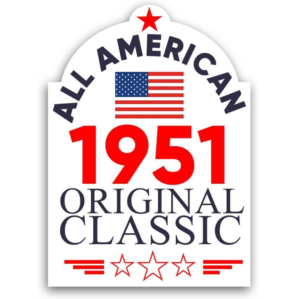 1951 Birthday : Gift Sticker All American Original Classic Flag Patriotic Age USA