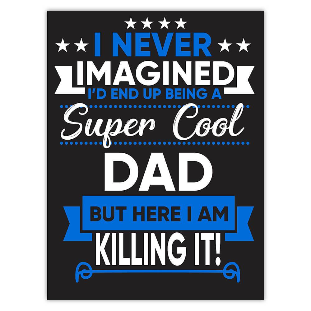 I Never Imagined Super Cool Dad Killing It : Gift Sticker Family Work Birthday Christmas