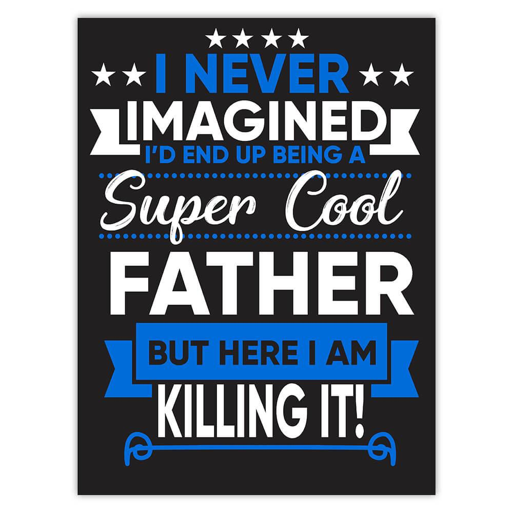 I Never Imagined Super Cool Father Killing It : Gift Sticker Family Work Birthday Christmas
