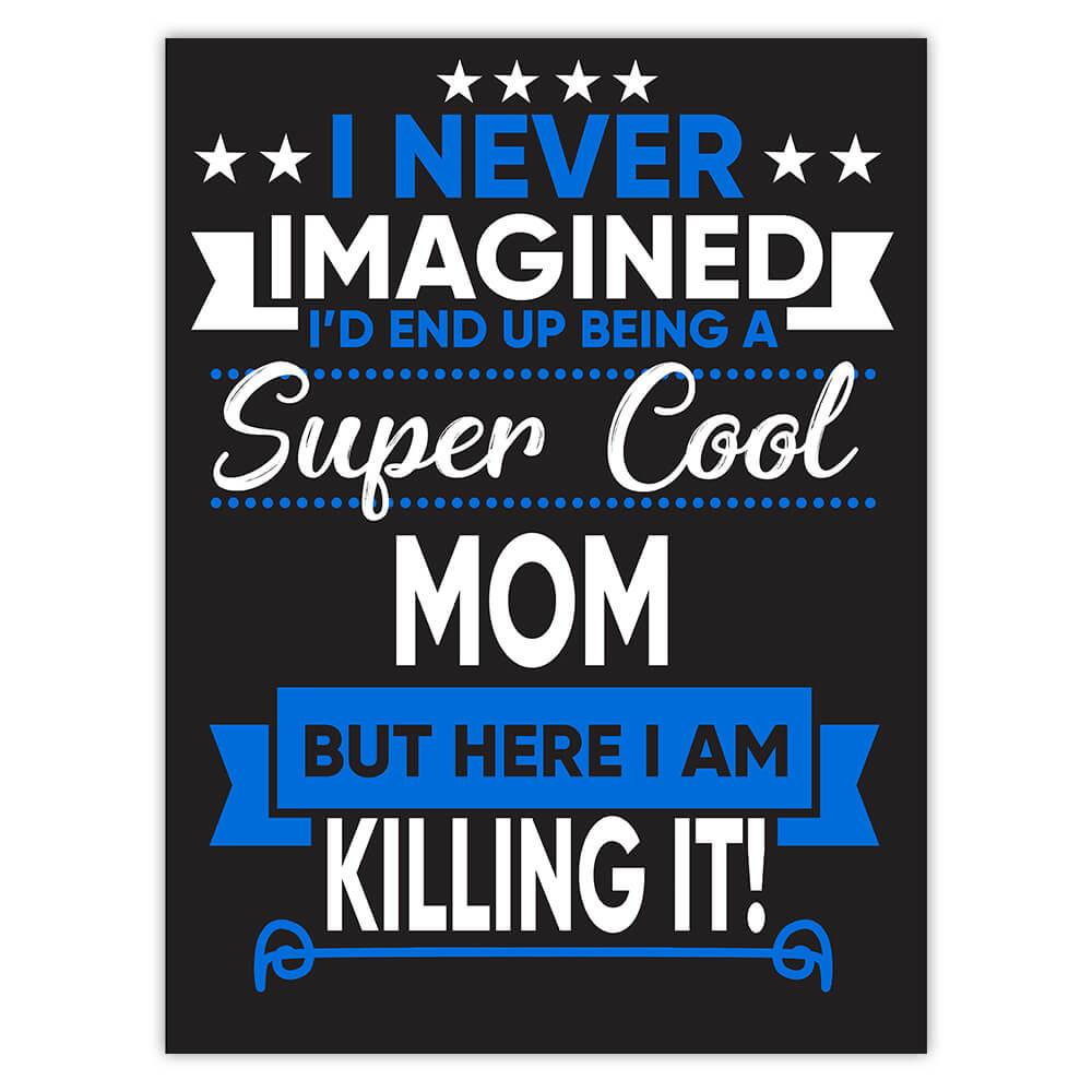 I Never Imagined Super Cool Mom Killing It : Gift Sticker Family Work Birthday Christmas