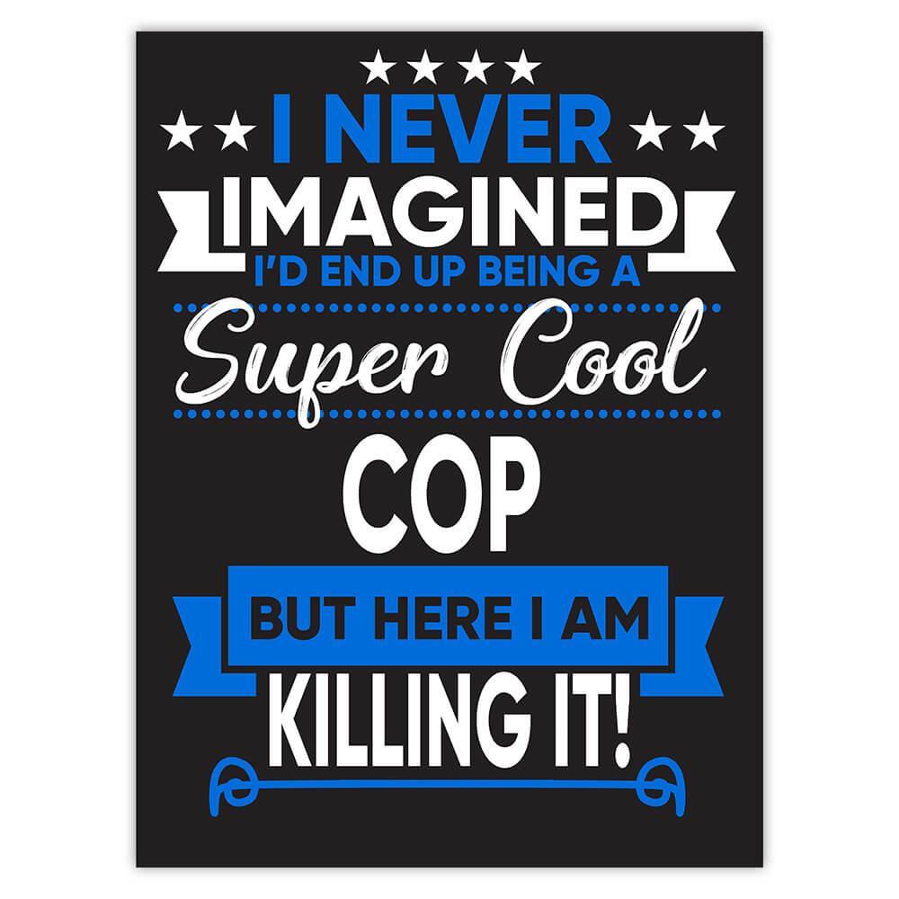 I Never Imagined Super Cool COP Killing It : Gift Sticker Profession Work Job