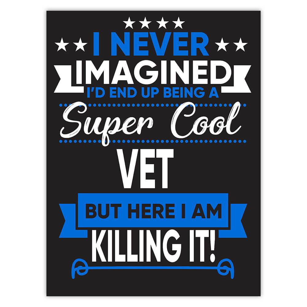 I Never Imagined Super Cool VET Killing It : Gift Sticker Profession Work Job