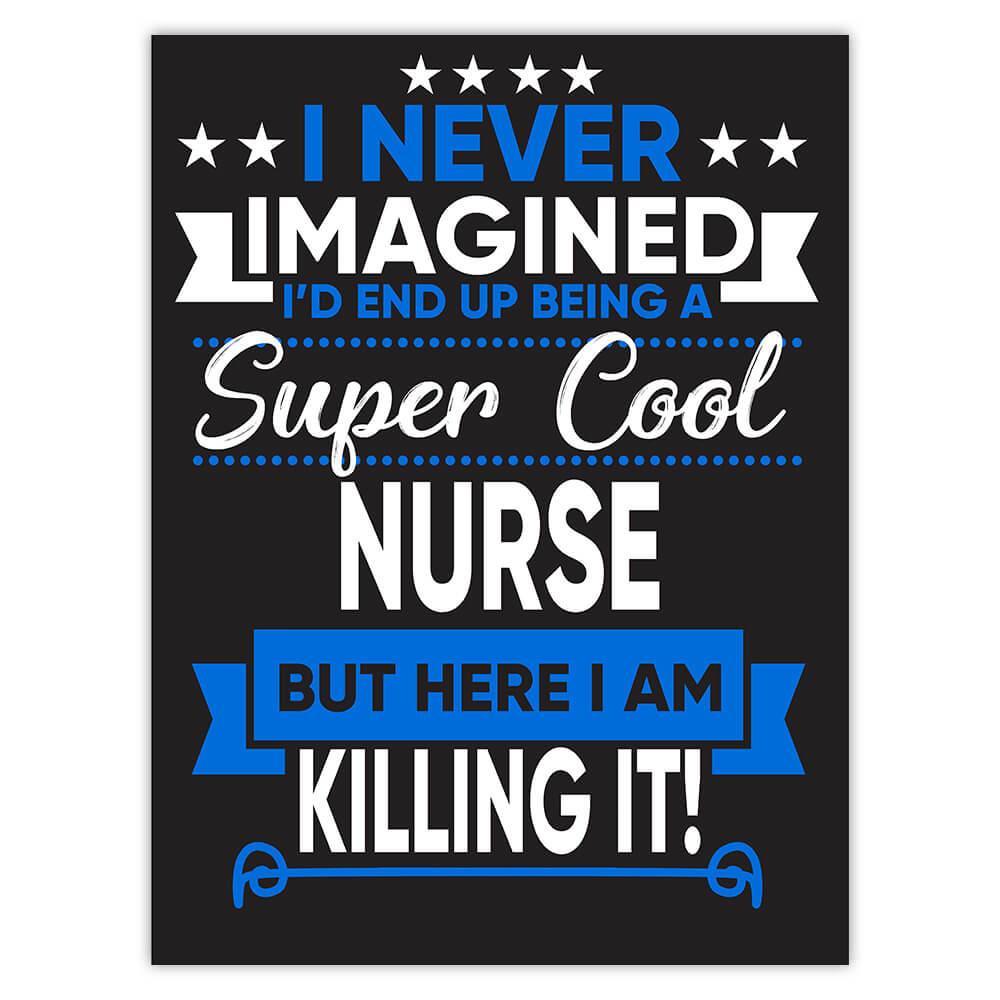 I Never Imagined Super Cool Nurse Killing It : Gift Sticker Profession Work Job