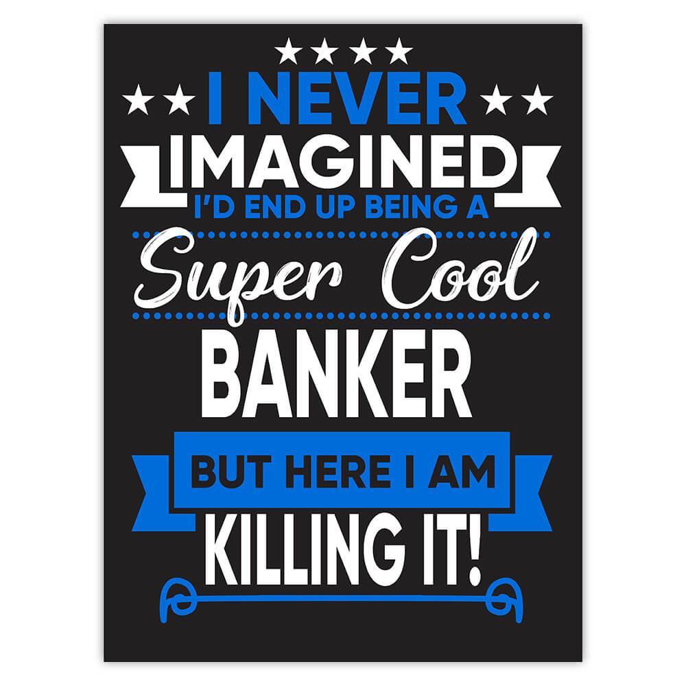 I Never Imagined Super Cool Banker Killing It : Gift Sticker Profession Work Job