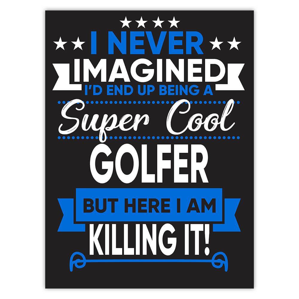 I Never Imagined Super Cool Golfer Killing It : Gift Sticker Profession Work Job