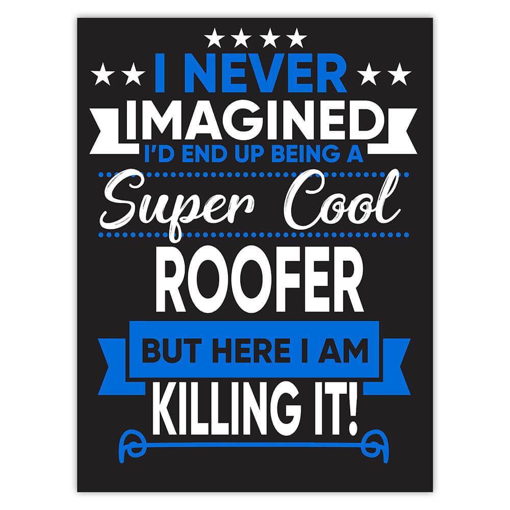 I Never Imagined Super Cool Roofer Killing It : Gift Sticker Profession Work Job