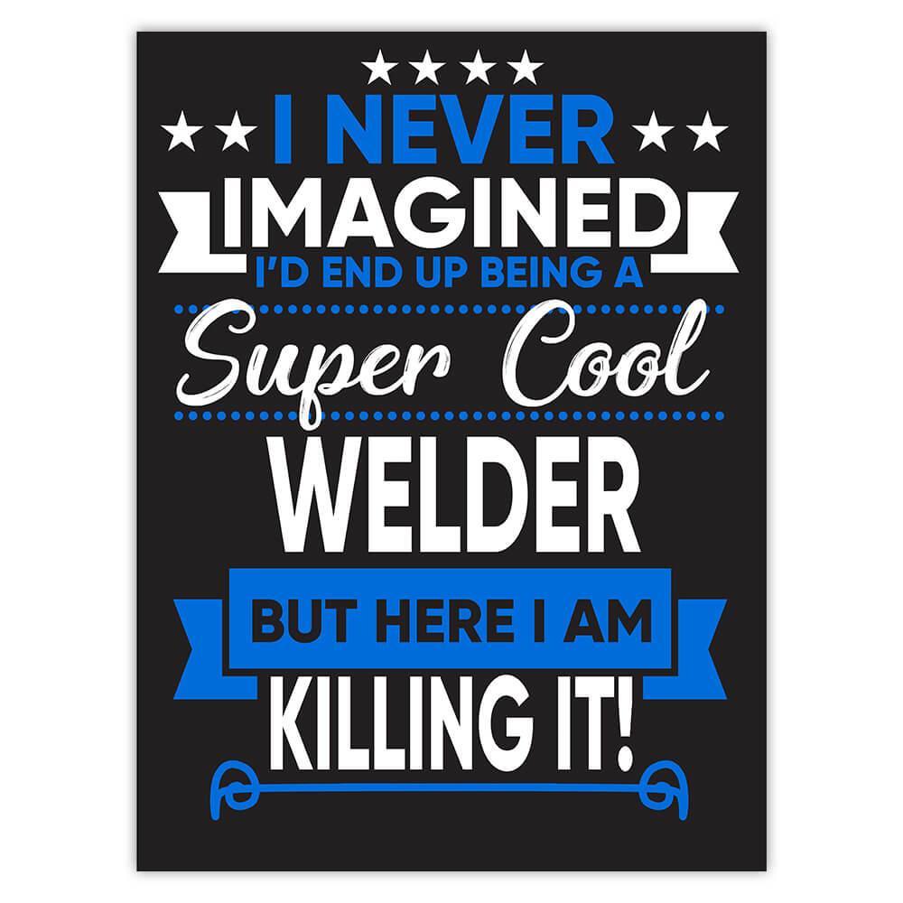 I Never Imagined Super Cool Welder Killing It : Gift Sticker Profession Work Job