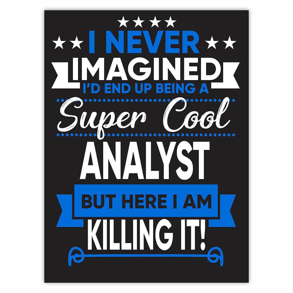 I Never Imagined Super Cool Analyst Killing It : Gift Sticker Profession Work Job