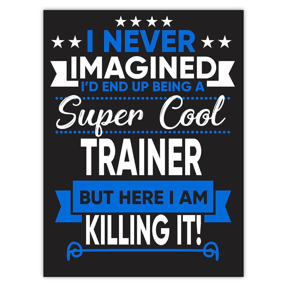 I Never Imagined Super Cool Trainer Killing It : Gift Sticker Profession Work Job
