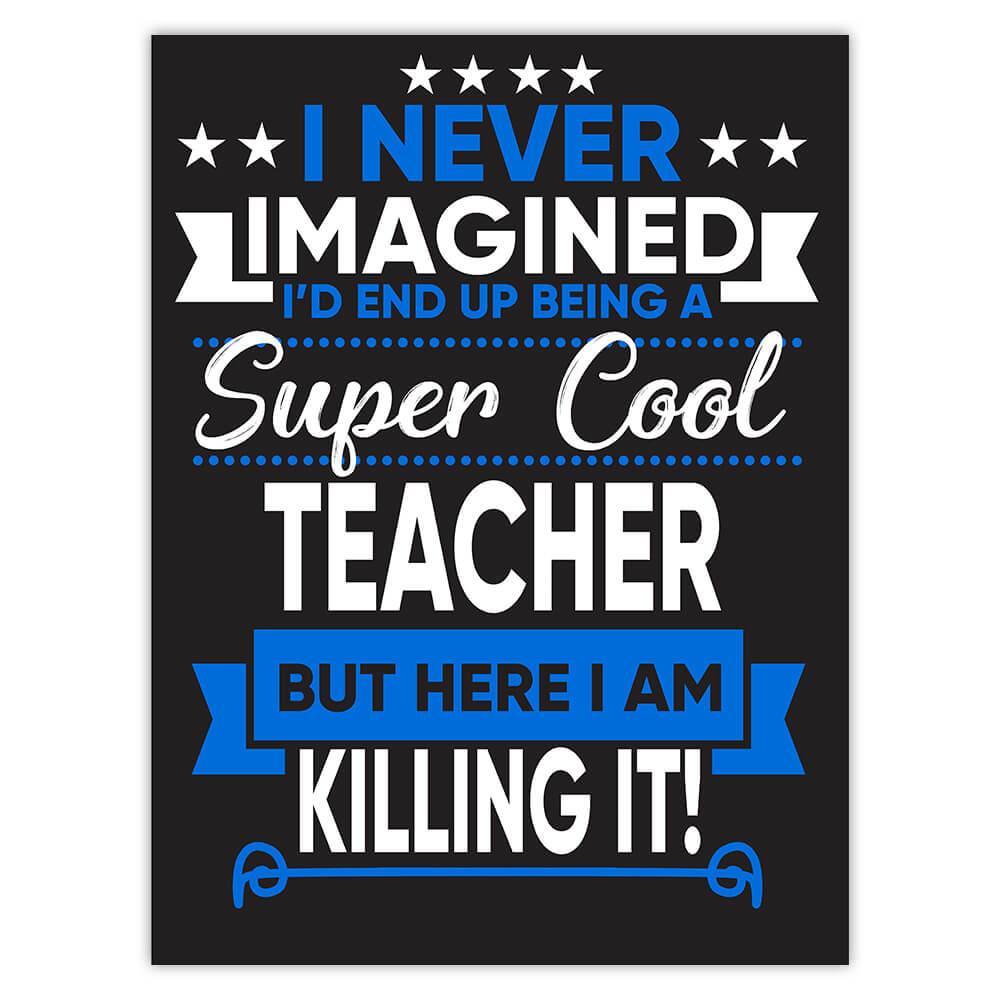 I Never Imagined Super Cool Teacher Killing It : Gift Sticker Profession Work Job