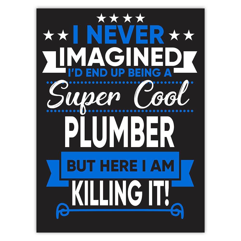 I Never Imagined Super Cool Plumber Killing It : Gift Sticker Profession Work Job