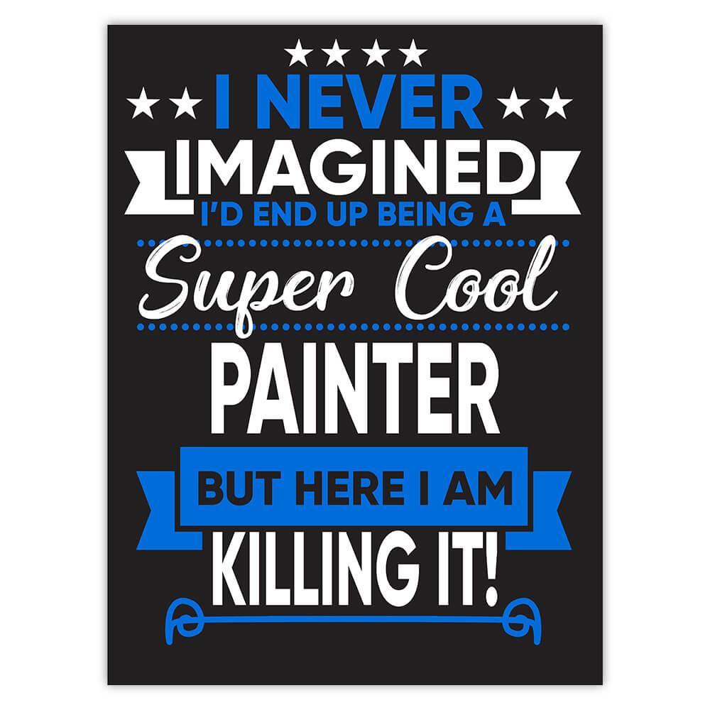 I Never Imagined Super Cool Painter Killing It : Gift Sticker Profession Work Job