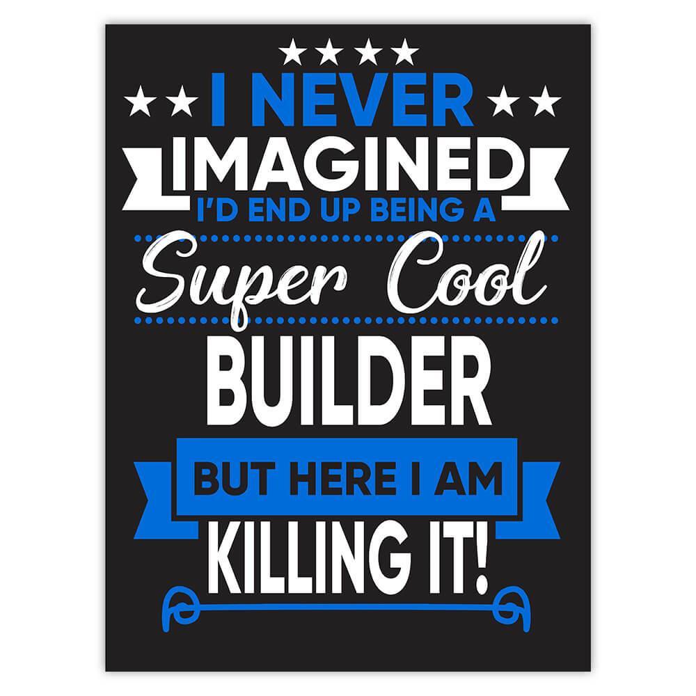 I Never Imagined Super Cool Builder Killing It : Gift Sticker Profession Work Job