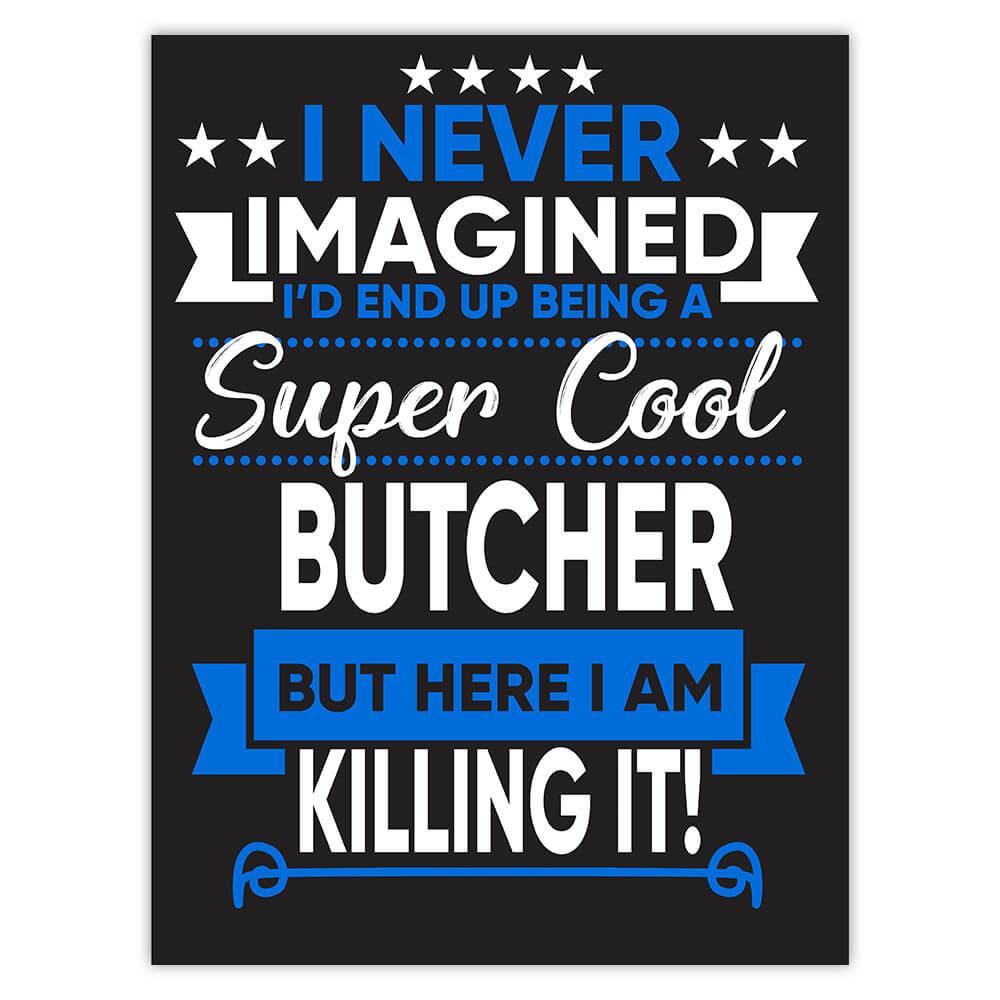 I Never Imagined Super Cool Butcher Killing It : Gift Sticker Profession Work Job