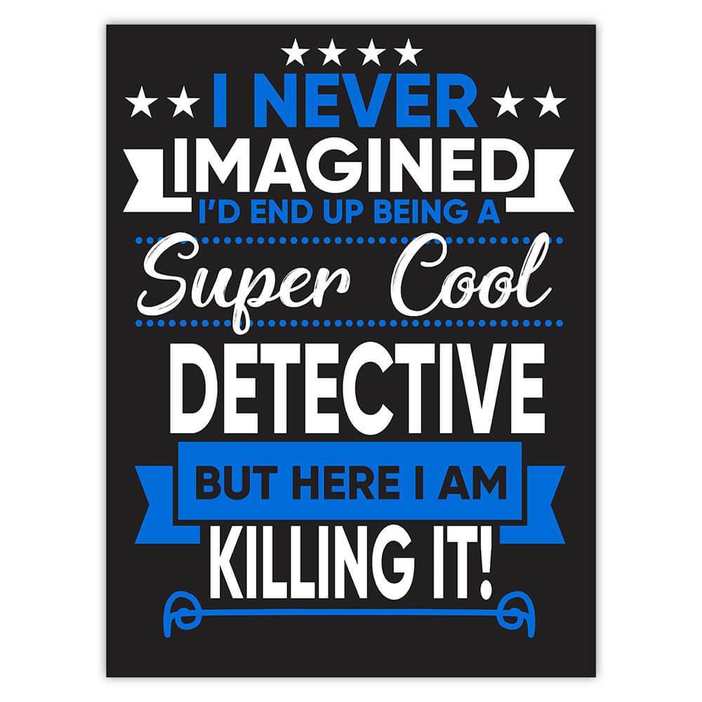 I Never Imagined Super Cool Detective Killing It : Gift Sticker Profession Work Job