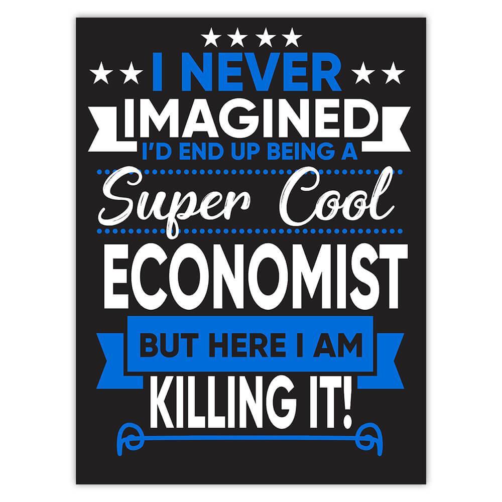 I Never Imagined Super Cool Economist Killing It : Gift Sticker Profession Work Job