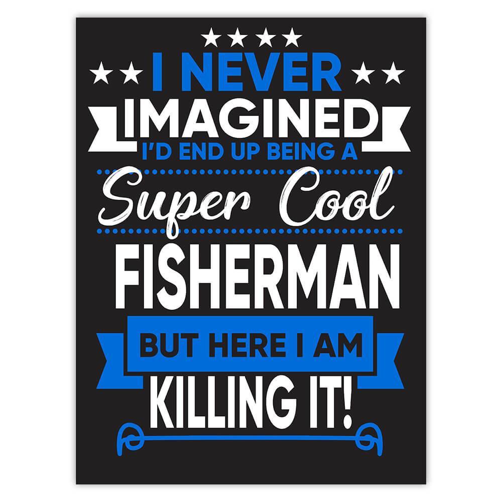 I Never Imagined Super Cool FIsherman Killing It : Gift Sticker Profession Work Job