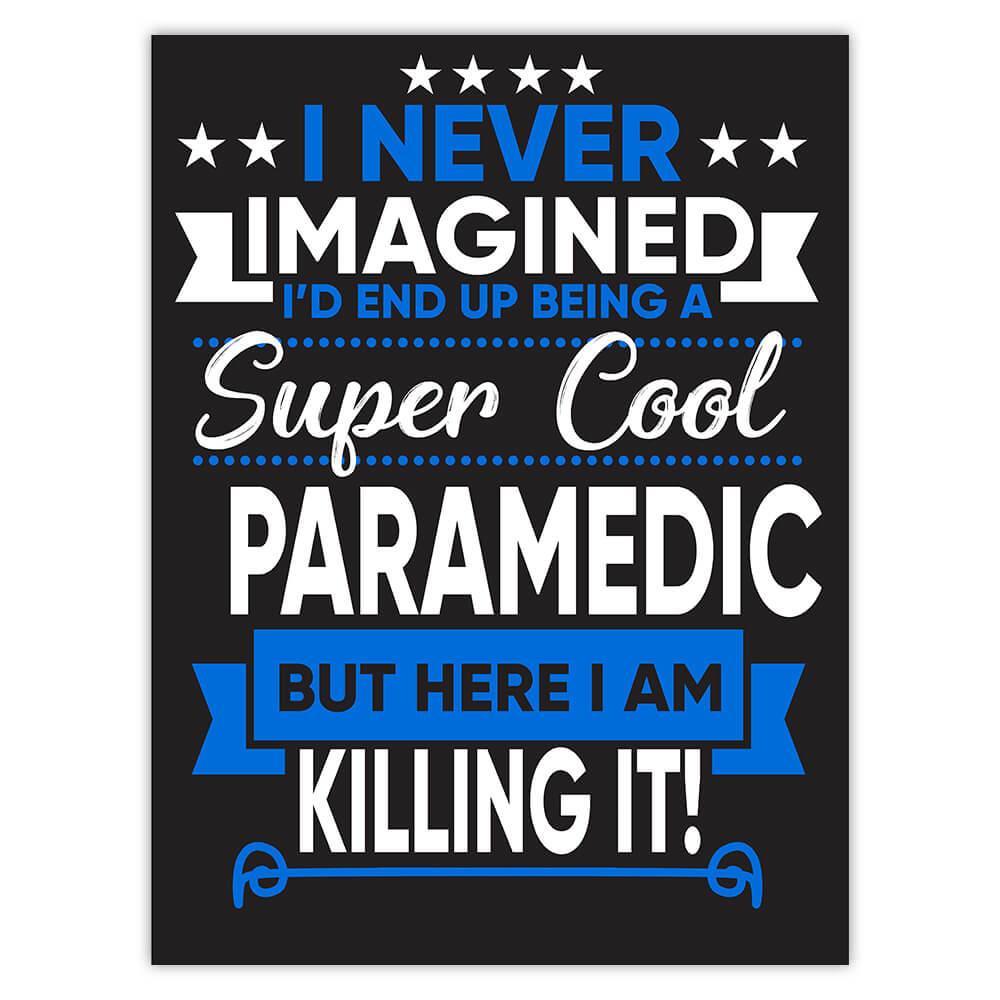 I Never Imagined Super Cool Paramedic Killing It : Gift Sticker Profession Work Job