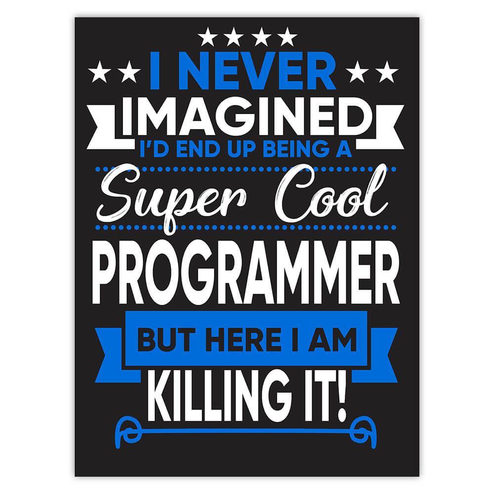 I Never Imagined Super Cool Programmer Killing It : Gift Sticker Profession Work Job
