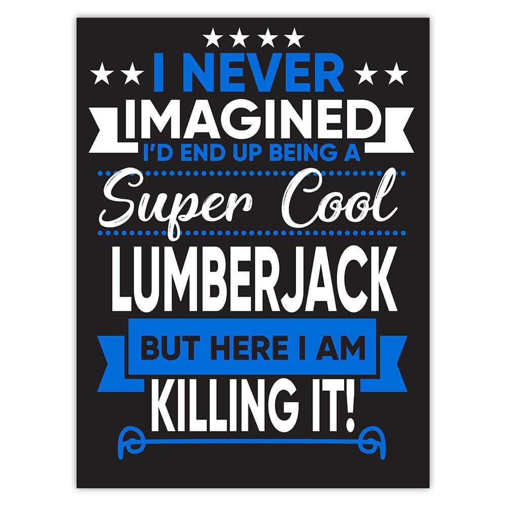 I Never Imagined Super Cool Lumberjack Killing It : Gift Sticker Profession Work Job