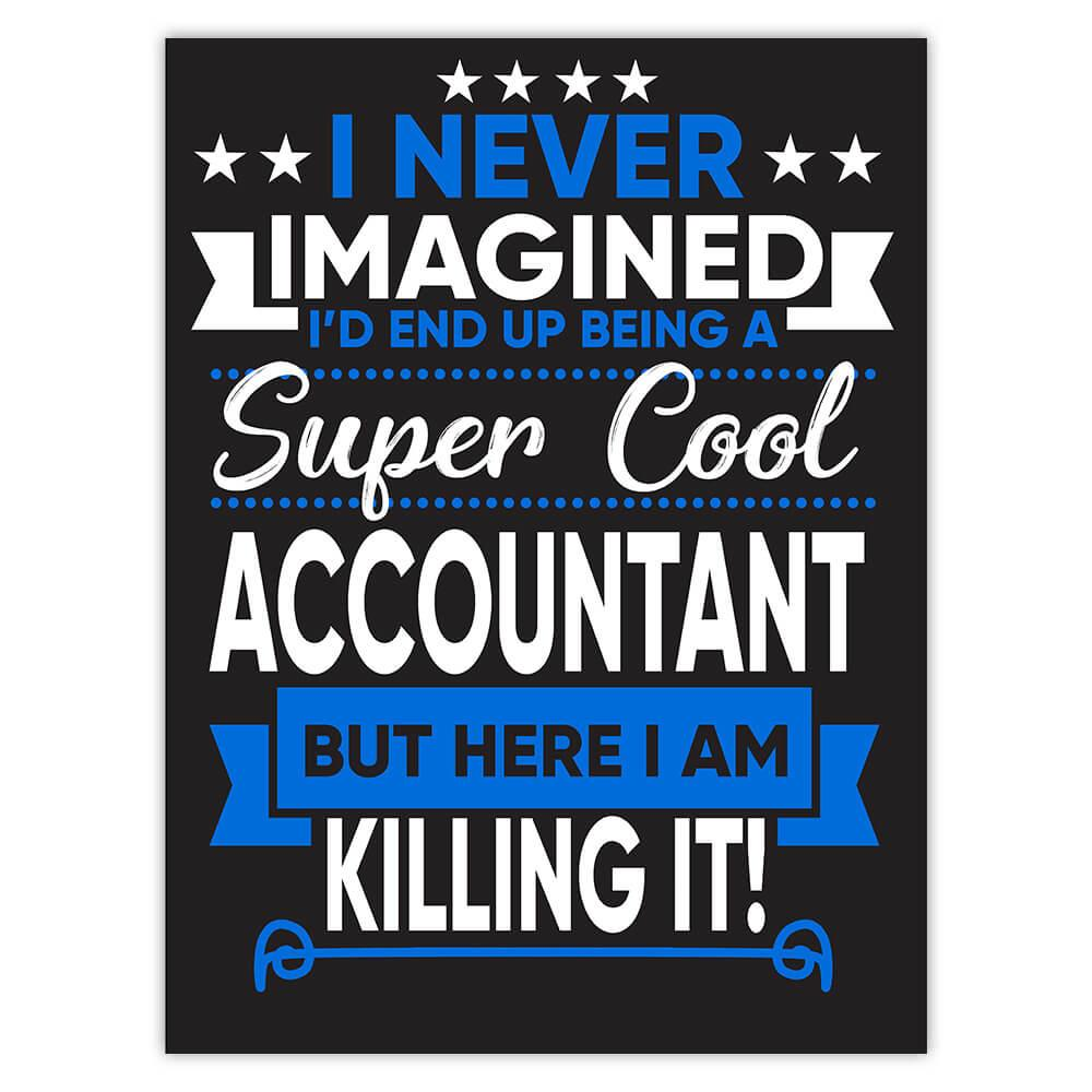 I Never Imagined Super Cool Accountant Killing It : Gift Sticker Profession Work Job