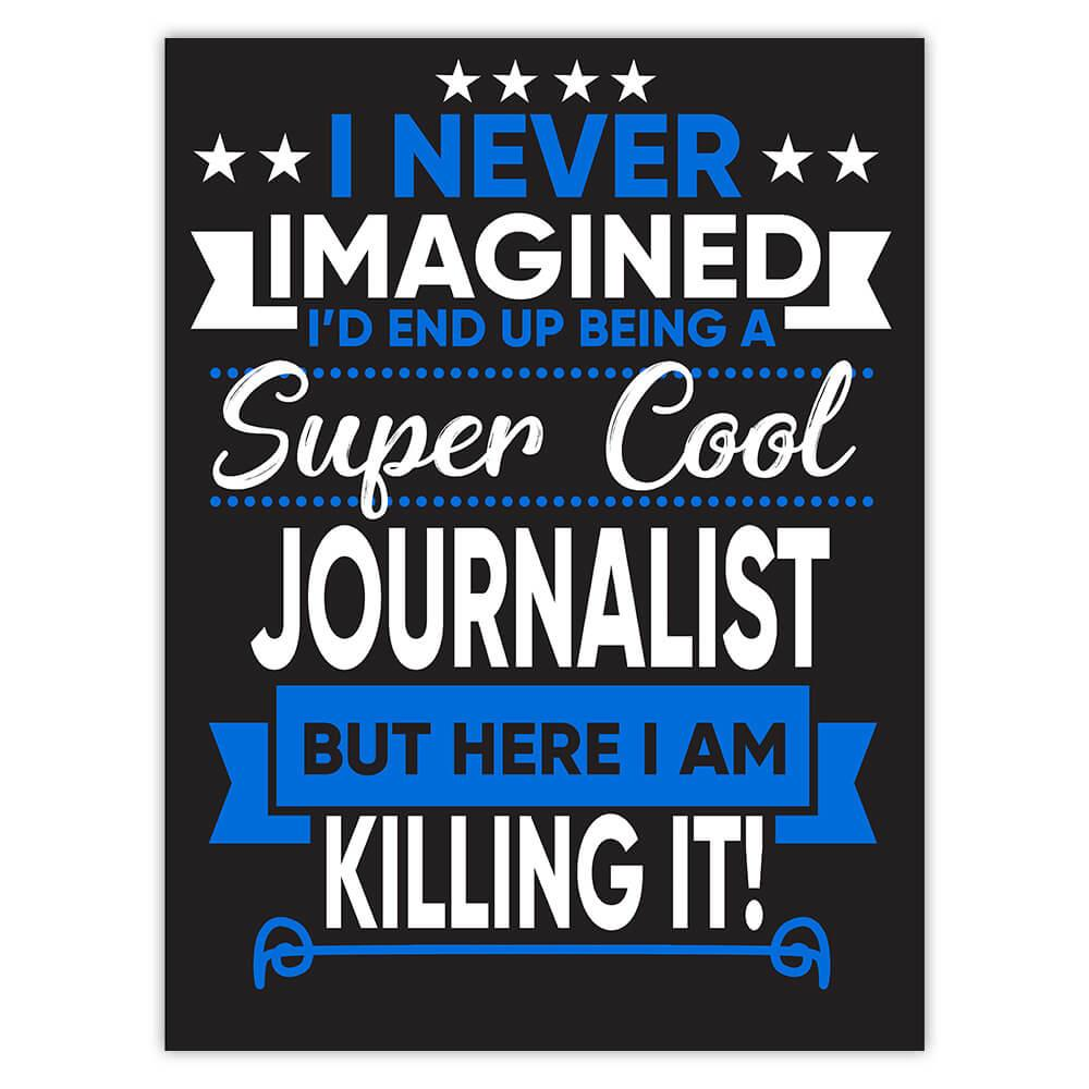 I Never Imagined Super Cool Journalist Killing It : Gift Sticker Profession Work Job