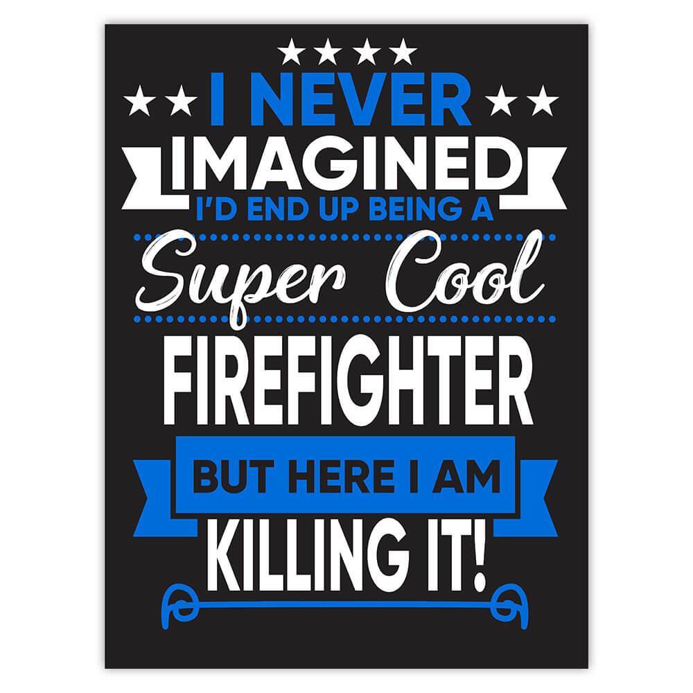 I Never Imagined Super Cool Firefighter Killing It : Gift Sticker Profession Work Job