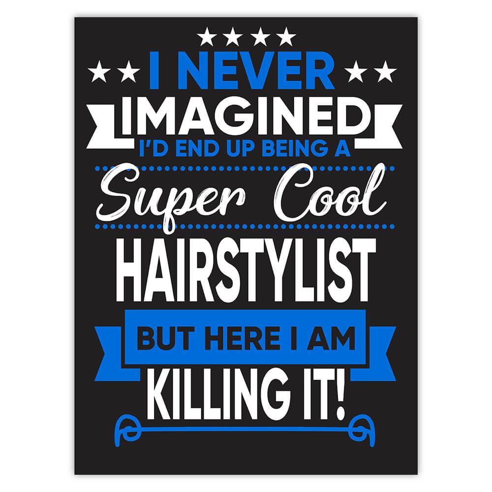 I Never Imagined Super Cool Hairstylist Killing It : Gift Sticker Profession Work Job