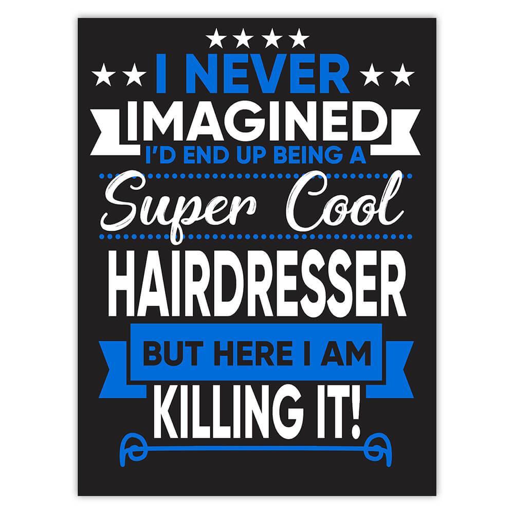I Never Imagined Super Cool Hairdresser Killing It : Gift Sticker Profession Work Job